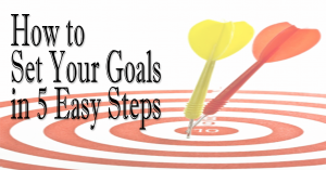 How to Set Your Goals in 5 Easy Steps